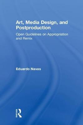 Art, Media Design, and Postproduction: Open Guidelines on Appropriation and Remix (Hardback)