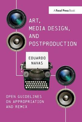 Art, Media Design, and Postproduction: Open Guidelines on Appropriation and Remix (Paperback)