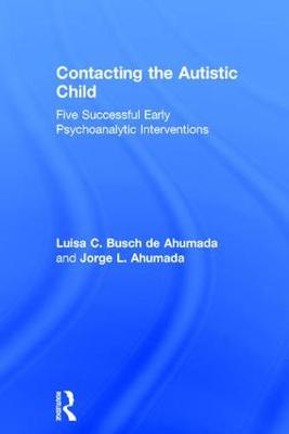 Contacting the Autistic Child: Five successful early psychoanalytic interventions (Hardback)