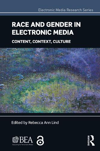 Race and Gender in Electronic Media: Content, Context, Culture - Electronic Media Research Series (Paperback)