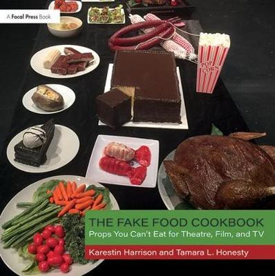 The Fake Food Cookbook: Props You Can't Eat for Theatre, Film, and TV (Paperback)