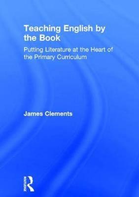 Teaching English by the Book: Putting Literature at the Heart of the Primary Curriculum (Hardback)