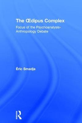 The Oedipus Complex: Focus of the Psychoanalysis-Anthropology Debate (Hardback)