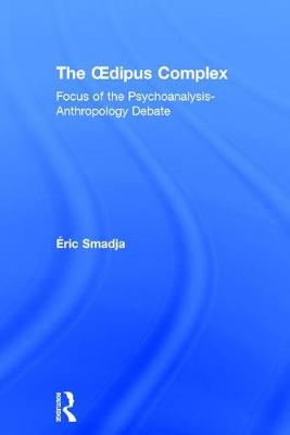 The Oedipus Complex: Focus of the Psychoanalysis-Anthropology Debate (Paperback)