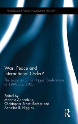 War, Peace and International Order?: The Legacies of the Hague Conferences of 1899 and 1907 - Routledge Studies in Modern History (Hardback)