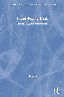 (Inter)Facing Death: Life in Global Uncertainty - Classical and Contemporary Social Theory (Hardback)