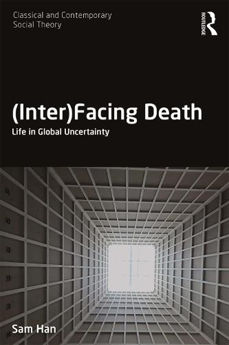 (Inter)Facing Death: Life in Global Uncertainty - Classical and Contemporary Social Theory (Paperback)