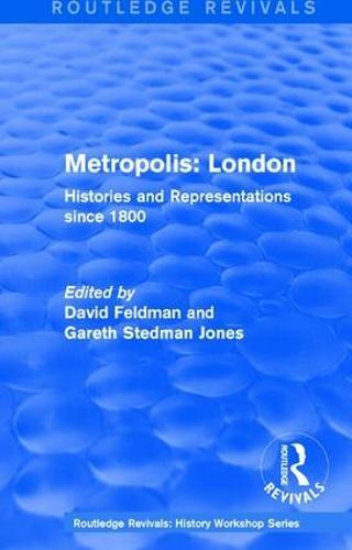 : Metropolis London (1989): Histories and Representations since 1800 - Routledge Revivals: History Workshop Series (Paperback)