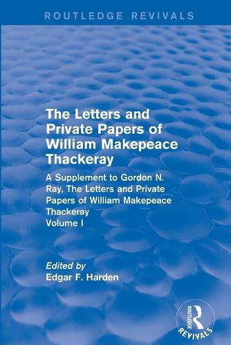 : The Letters and Private Papers of William Makepeace Thackeray, Volume I (1994): A Supplement to Gordon N. Ray, The Letters and Private Papers of William Makepeace Thackeray (Paperback)