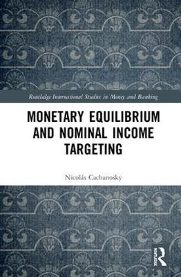 Monetary Equilibrium and Nominal Income Targeting - Routledge International Studies in Money and Banking (Hardback)