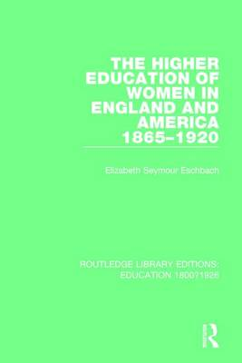 The Higher Education of Women in England and America, 1865-1920 - Routledge Library Editions: Education 1800-1926 (Paperback)