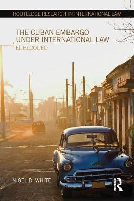 The Cuban Embargo under International Law: El Bloqueo (Paperback)