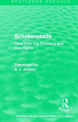 : Scheherezade (1953): Tales from the Thousand and One Nights - Routledge Revivals: Selected Works of A. J. Arberry 1 (Paperback)