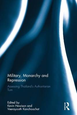 Military, Monarchy and Repression: Assessing Thailand's Authoritarian Turn (Hardback)