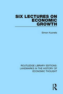 Six Lectures on Economic Growth - Routledge Library Editions: Landmarks in the History of Economic Thought (Hardback)