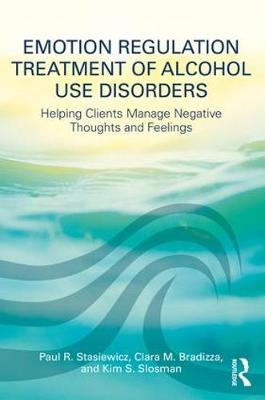 Emotion Regulation Treatment of Alcohol Use Disorders: Helping Clients Manage Negative Thoughts and Feelings (Paperback)