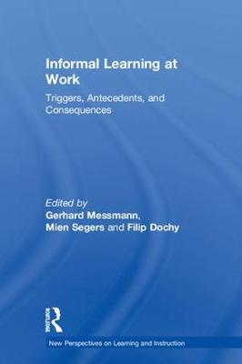 Informal Learning at Work: Triggers, Antecedents, and Consequences - New Perspectives on Learning and Instruction (Hardback)
