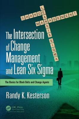 The Intersection of Change Management and Lean Six Sigma: The Basics for Black Belts and Change Agents (Paperback)