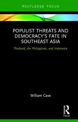 Populist Threats and Democracy's Fate in Southeast Asia: Thailand, the Philippines, and Indonesia - Routledge Contemporary Asia Series (Hardback)