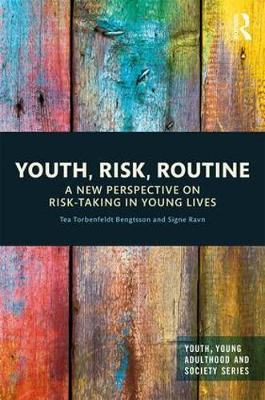 Youth, Risk, Routine: A New Perspective on Risk-Taking in Young Lives - Youth, Young Adulthood and Society (Hardback)