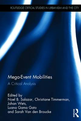 Mega-Event Mobilities: A Critical Analysis - Routledge Critical Studies in Urbanism and the City (Hardback)