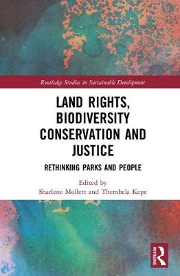 Land Rights, Biodiversity Conservation and Justice: Rethinking Parks and People - Routledge Studies in Sustainable Development (Hardback)