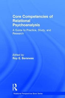 Core Competencies of Relational Psychoanalysis: A Guide to Practice, Study and Research - Relational Perspectives Book Series (Hardback)