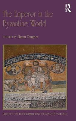 The Emperor in the Byzantine World: Papers from the Forty-Seventh Spring Symposium of Byzantine Studies - Publications of the Society for the Promotion of Byzantine Studies 21 (Hardback)