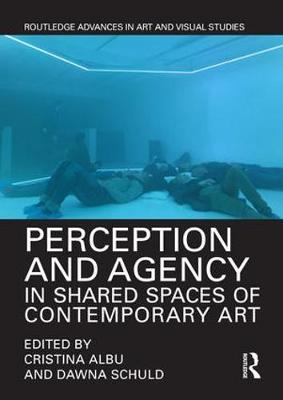 Perception and Agency in Shared Spaces of Contemporary Art - Routledge Advances in Art and Visual Studies (Hardback)