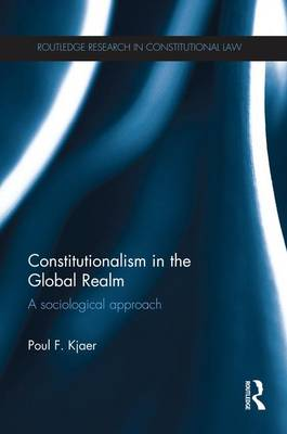 Constitutionalism in the Global Realm: A Sociological Approach - Routledge Research in Constitutional Law (Paperback)