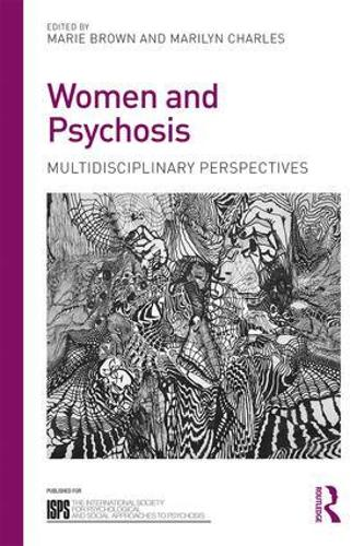 Women and Psychosis: Social, psychological, and lived perspectives - The International Society for Psychological and Social Approaches to Psychosis Book Series (Paperback)