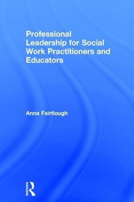 Professional Leadership for Social Work Practitioners and Educators (Hardback)