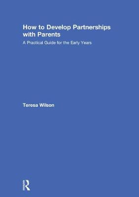 How to Develop Partnerships with Parents: A Practical Guide for the Early Years (Hardback)