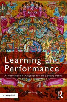 Learning and Performance: A Systemic Model for Analysing Needs and Evaluating Training (Hardback)