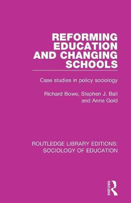 Reforming Education and Changing Schools: Case studies in policy sociology - Routledge Library Editions: Sociology of Education (Paperback)