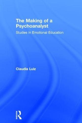 The Making of a Psychoanalyst: Studies in Emotional Education (Hardback)