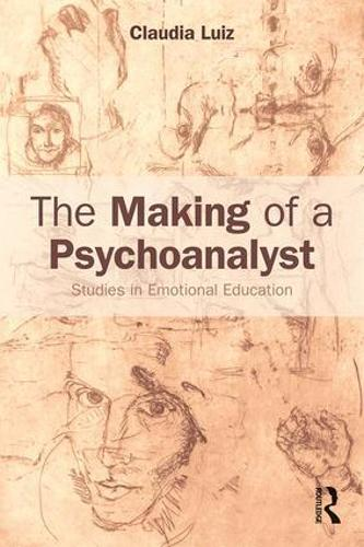 The Making of a Psychoanalyst: Studies in Emotional Education (Paperback)