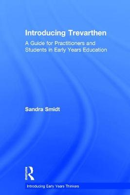 Introducing Trevarthen: A Guide for Practitioners and Students in Early Years Education - Introducing Early Years Thinkers (Hardback)