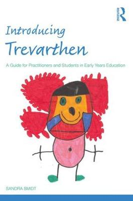 Introducing Trevarthen: A Guide for Practitioners and Students in Early Years Education - Introducing Early Years Thinkers (Paperback)