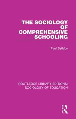 The Sociology of Comprehensive Schooling - Routledge Library Editions: Sociology of Education 5 (Hardback)