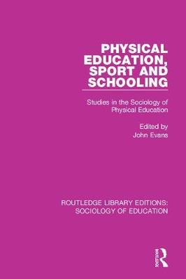 Physical Education, Sport and Schooling: Studies in the Sociology of Physical Education - Routledge Library Editions: Sociology of Education 20 (Hardback)