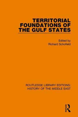 Territorial Foundations of the Gulf States - Routledge Library Editions: History of the Middle East (Hardback)