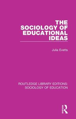 The Sociology of Educational Ideas - Routledge Library Editions: Sociology of Education (Paperback)