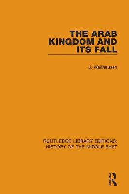 The Arab Kingdom and its Fall - Routledge Library Editions: History of the Middle East (Paperback)