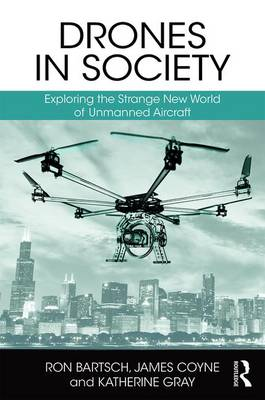 Drones in Society: Exploring the strange new world of unmanned aircraft (Hardback)