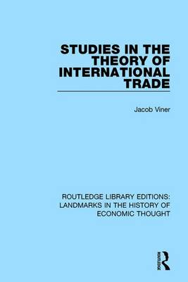 Studies in the Theory of International Trade - Routledge Library Editions: Landmarks in the History of Economic Thought (Hardback)