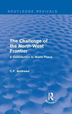 : The Challenge of the North-West Frontier (1937): A Contribution to World Peace (Hardback)