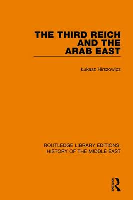 The Third Reich and the Arab East - Routledge Library Editions: History of the Middle East (Hardback)