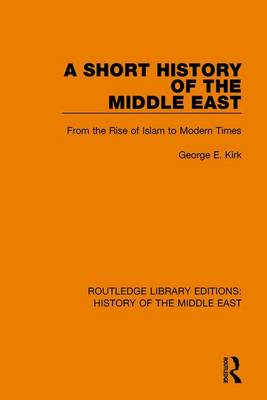 A Short History of the Middle East: From the Rise of Islam to Modern Times - Routledge Library Editions: History of the Middle East (Hardback)