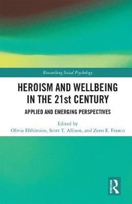 Heroism and Wellbeing in the 21st Century: Applied and Emerging Perspectives - Researching Social Psychology (Hardback)